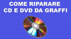 come riparare cd e dvd rigati