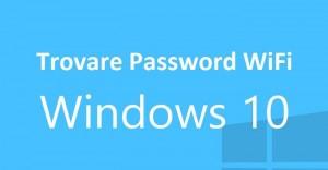 trovare password wifi windows 10