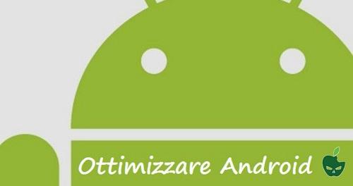 Ottimizzare Android: i Migliori Consigli
