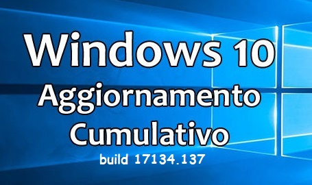 Nuovo Aggiornamento Windows 10 April 2018: build 17134.137