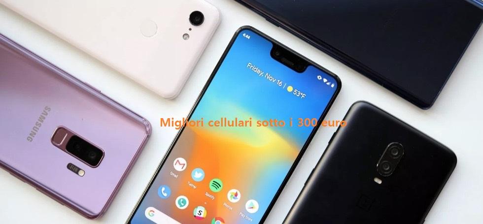 Migliori cellulari sotto i 300 euro