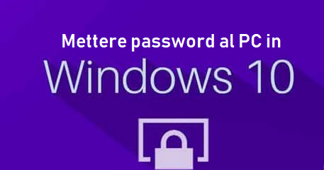 Mettere password al PC, tutti i modi